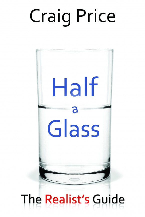 Half a Glass: The Realist's Guide by Craig Price